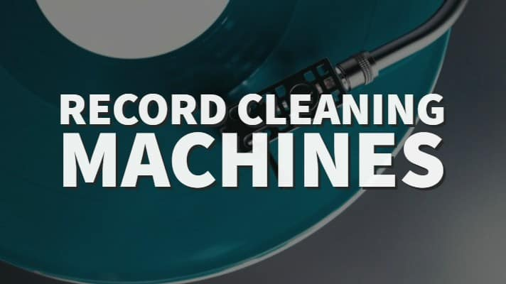Vinyl Record Cleaning Machines: What Are They, Pros, Cons & More