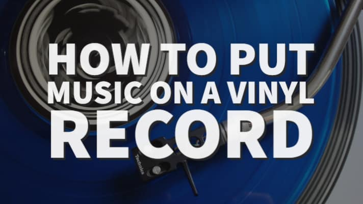 How to put music on a vinyl record